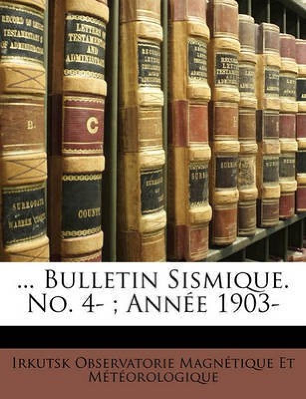 ... Bulletin Sismique. No. 4-; Annee 1903-(French, Paperback, Magnetique Et Meteorologique Irkutsk)