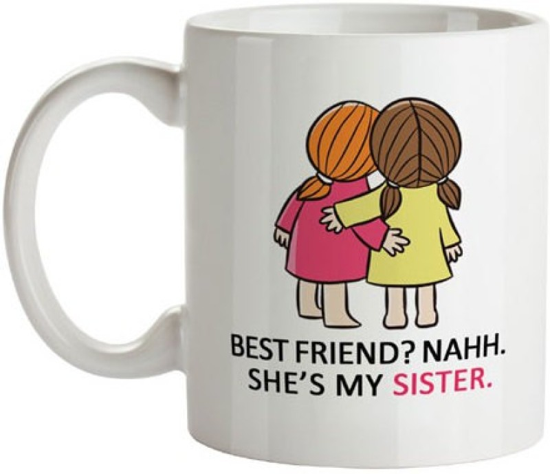Exciting Lives Best Friend Naah Sister Ceramic Mug(330 ml)