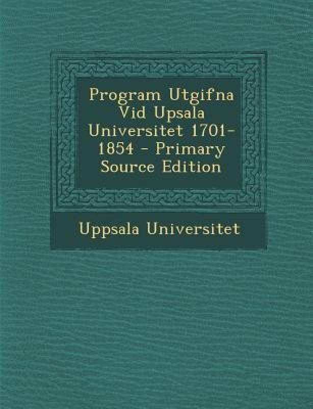 Program Utgifna VID Upsala Universitet 1701-1854(English, Paperback, Universitet Uppsala)