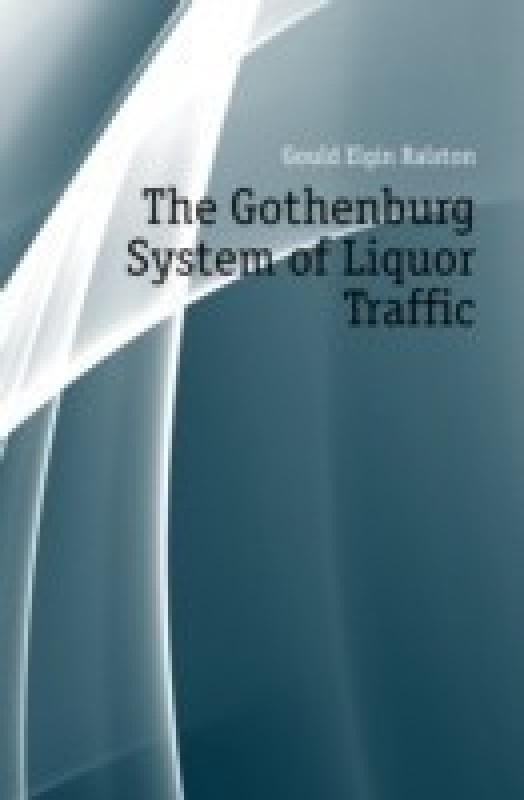 The Gothenburg System of Liquor Traffic(English, Paperback / softback, Gould Elgin Ralston Lovell)