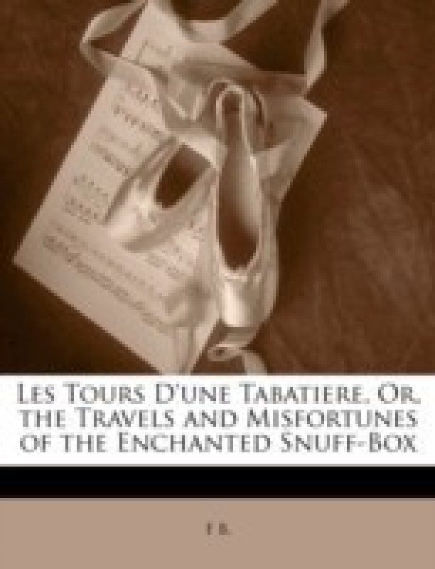 Les Tours D'Une Tabatiere, Or, the Travels and Misfortunes of the Enchanted Snuff-Box(English, Paperback / softback, B F)