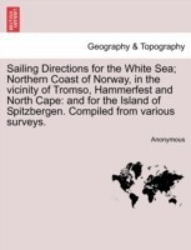 Sailing Directions for the White Sea; Northern Coast of Norway, in the Vicinity of Tromso, Hammerfest and North Cape(English, Paperback / softback, Anonymous)