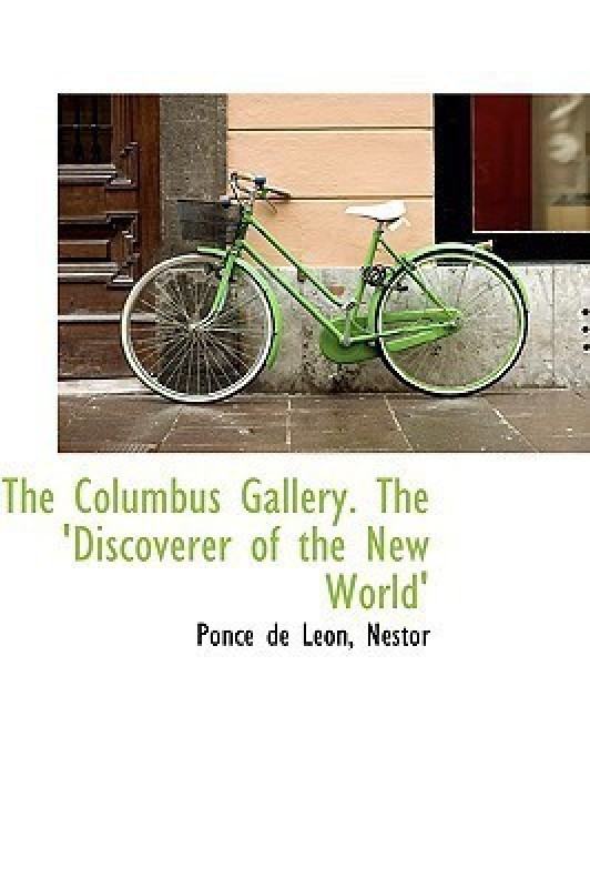 The Columbus Gallery. the 'Discoverer of the New World'(English, Hardback, Len Ponce De)