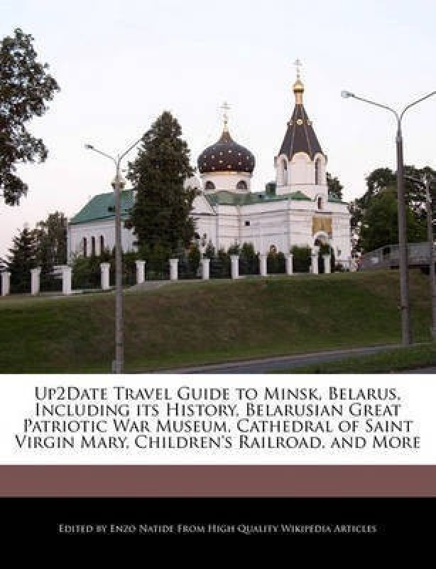 Up2date Travel Guide to Minsk, Belarus, Including Its History, Belarusian Great Patriotic War Museum, Cathedral of Saint Virgin Mary, Children's Railroad, and More(English, Paperback / softback, Natide Enzo)