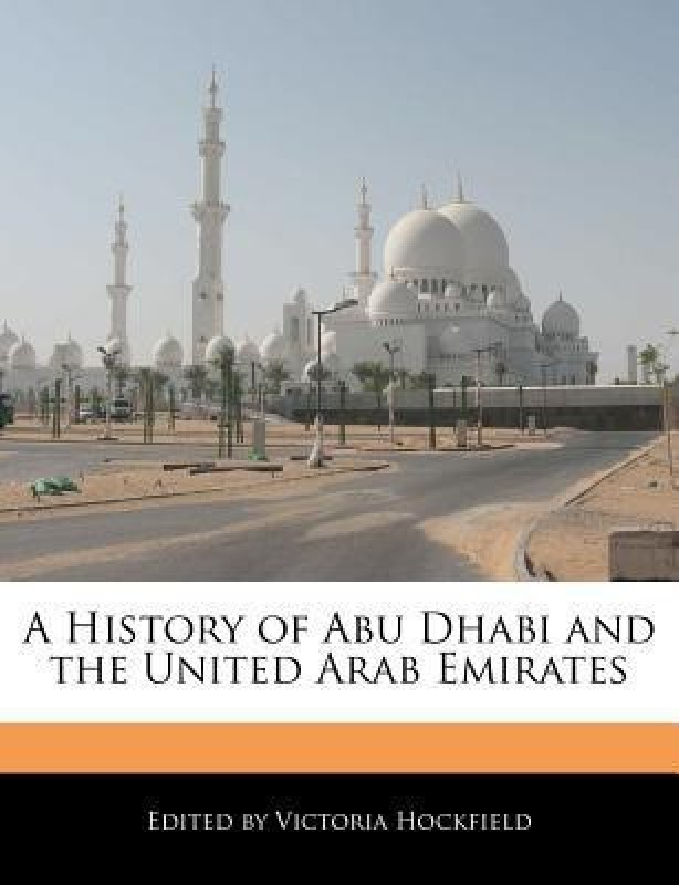 A History of Abu Dhabi and the United Arab Emirates(English, Paperback, Hockfield Victoria)