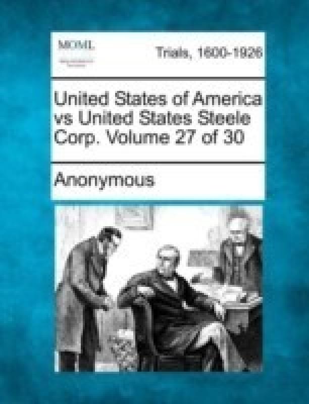 United States of America Vs United States Steele Corp. Volume 27 of 30(English, Paperback / softback, Anonymous)