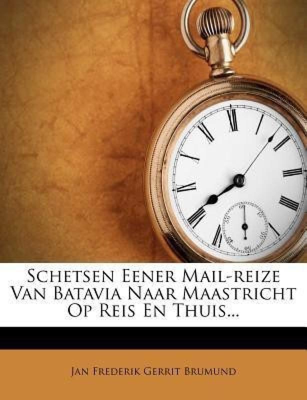 Schetsen Eener Mail-Reize Van Batavia Naar Maastricht Op Reis En Thuis...(English, Paperback, unknown)