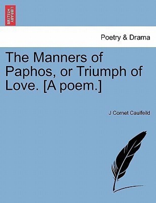 The Manners of Paphos, or Triumph of Love. [A Poem.](English, Paperback / softback, Caulfeild J Cornet)