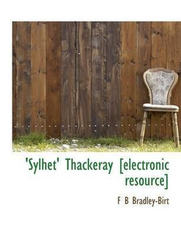 Sylhet Thackeray [Electronic Resource](English, Hardback, Bradley-Birt F B)