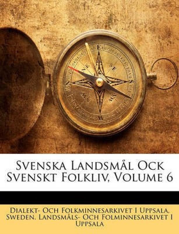 Svenska Landsmal Ock Svenskt Folkliv, Volume 6(French, Paperback / softback, Uppsala Dialekt- Och Folkminnesarkivet)