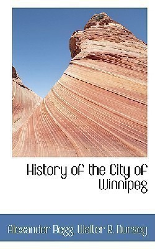 History of the City of Winnipeg(English, Paperback / softback, Begg Walter R Nursey Alexander)