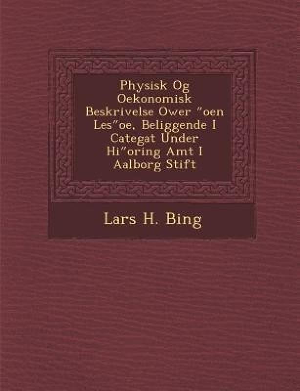 Physisk Og Oekonomisk Beskrivelse Ower Oen Les OE, Beliggende I Categat Under Hi Oring Amt I Aalborg Stift(English, Paperback, Bing Lars H)