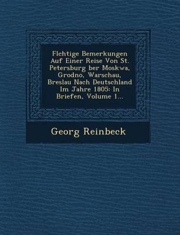 FL Chtige Bemerkungen Auf Einer Reise Von St. Petersburg Ber Moskwa, Grodno, Warschau, Breslau Nach Deutschland Im Jahre 1805(English, Paperback, Reinbeck Georg)