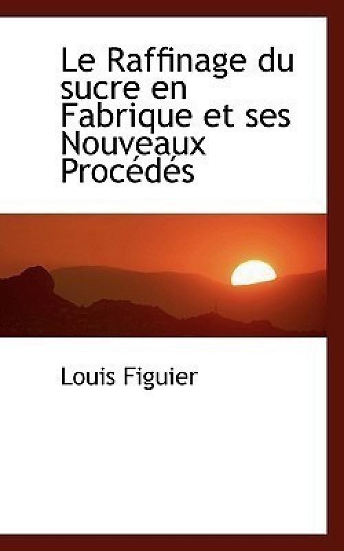 Le Raffinage Du Sucre En Fabrique Et Ses Nouveaux Proc D?'s(English, Paperback / softback, Figuier Louis)