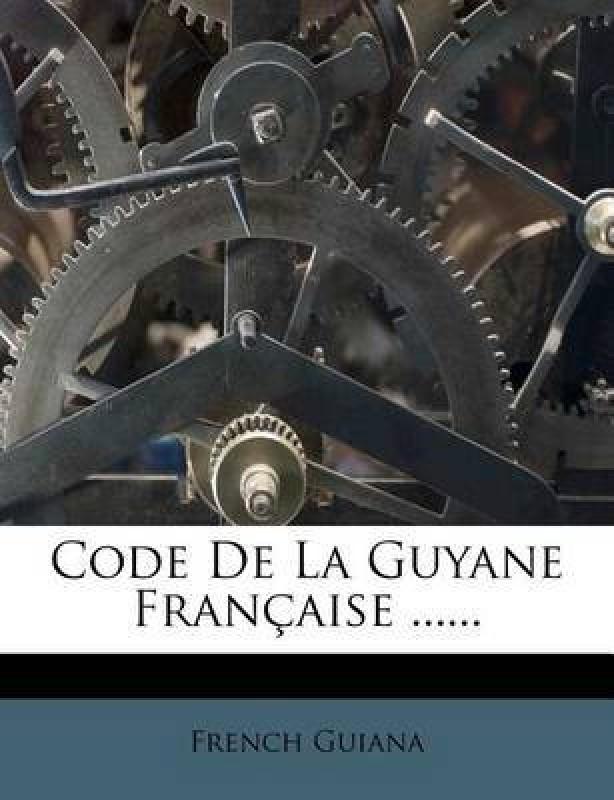 Code de La Guyane Francaise ......(French, Paperback / softback, Guiana French)