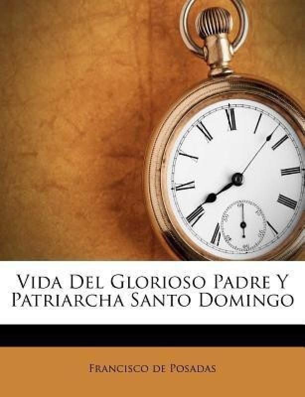 Vida del Glorioso Padre y Patriarcha Santo Domingo(Spanish, Paperback / softback, Posadas Francisco De)