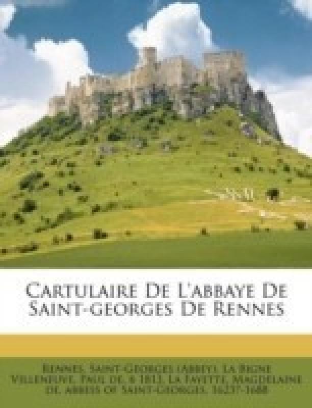 Cartulaire de L'Abbaye de Saint-Georges de Rennes(French, Paperback / softback, (Abbey) Rennes Saint)
