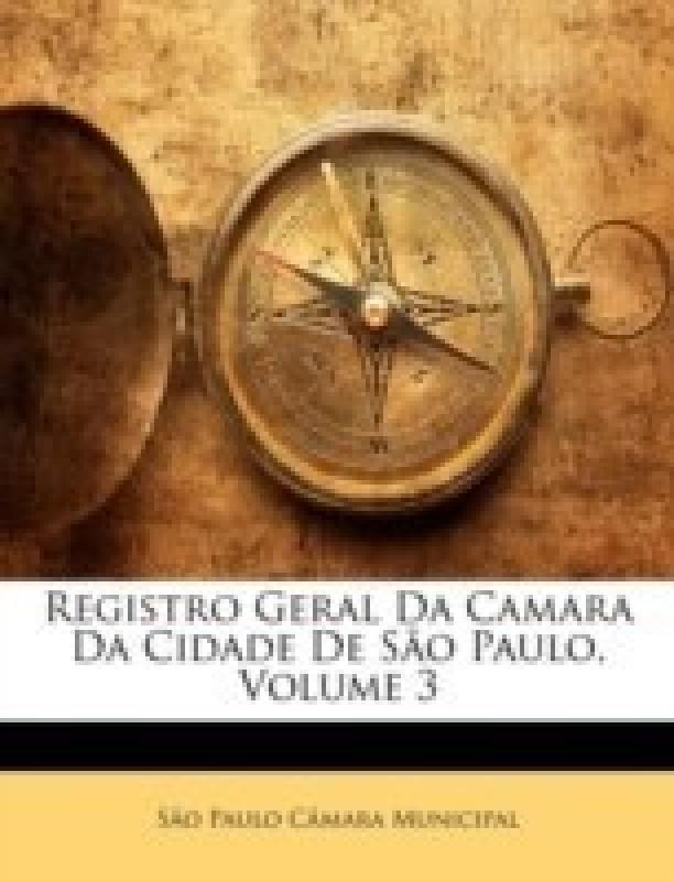 Registro Geral Da Camara Da Cidade de Sao Paulo, Volume 3(Portuguese, Paperback / softback, Municipal S O Paulo C Mara)