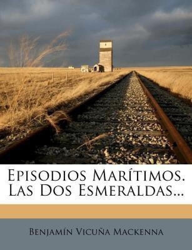 Episodios Mar Timos. Las DOS Esmeraldas...(Spanish, Paperback / softback, MacKenna Benjamin Vicuna)