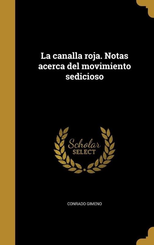 La Canalla Roja. Notas Acerca del Movimiento Sedicioso(Spanish, Hardcover, Gimeno Conrado)