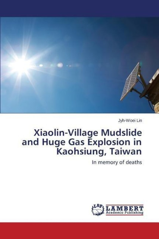 Xiaolin-Village Mudslide and Huge Gas Explosion in Kaohsiung, Taiwan(English, Paperback, Lin Jyh-Woei)