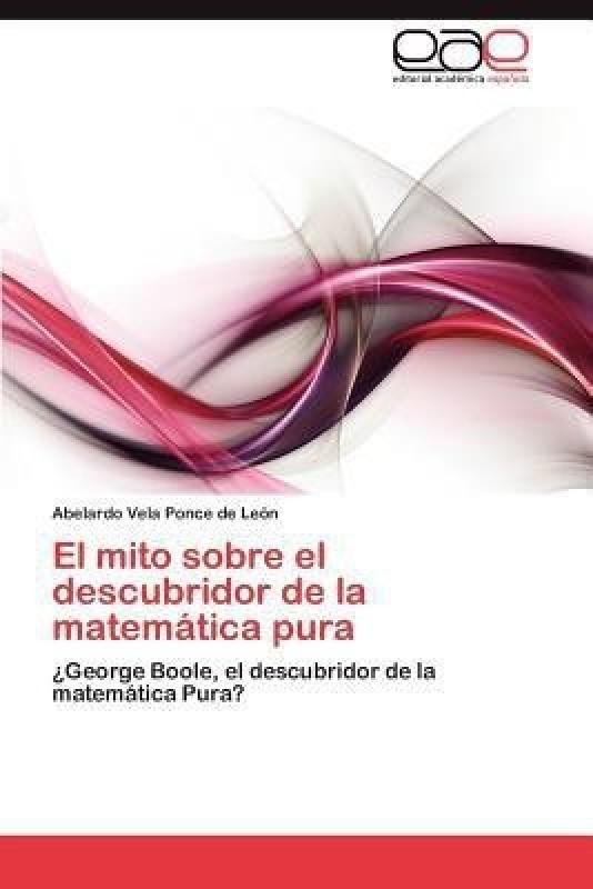 El Mito Sobre El Descubridor de La Matematica Pura(Spanish, Paperback, Vela Ponce De Le N Abelardo)