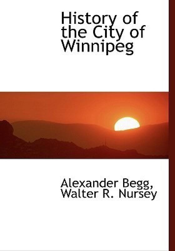 History of the City of Winnipeg(English, Hardcover, Begg Walter R Nursey Alexander)
