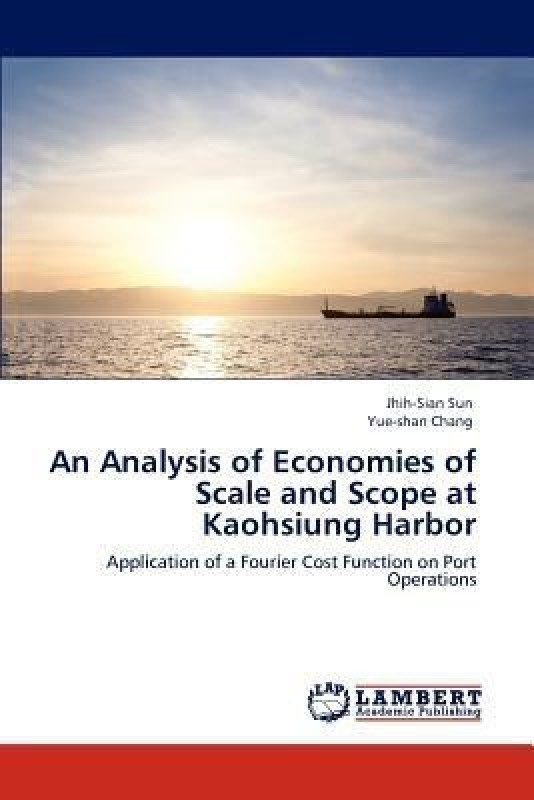 An Analysis of Economies of Scale and Scope at Kaohsiung Harbor(English, Paperback, Sun Jhih-Sian)