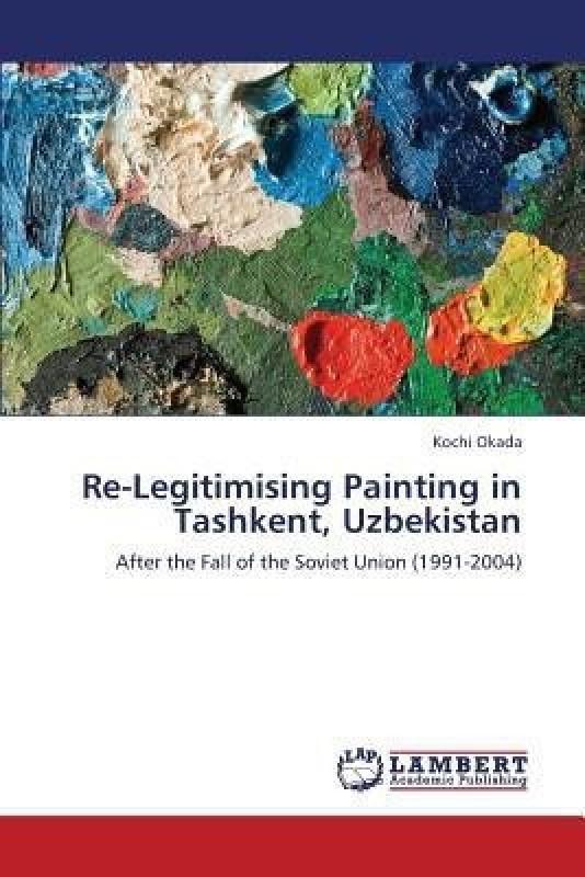 Re-Legitimising Painting in Tashkent, Uzbekistan(English, Paperback, Okada Kochi)