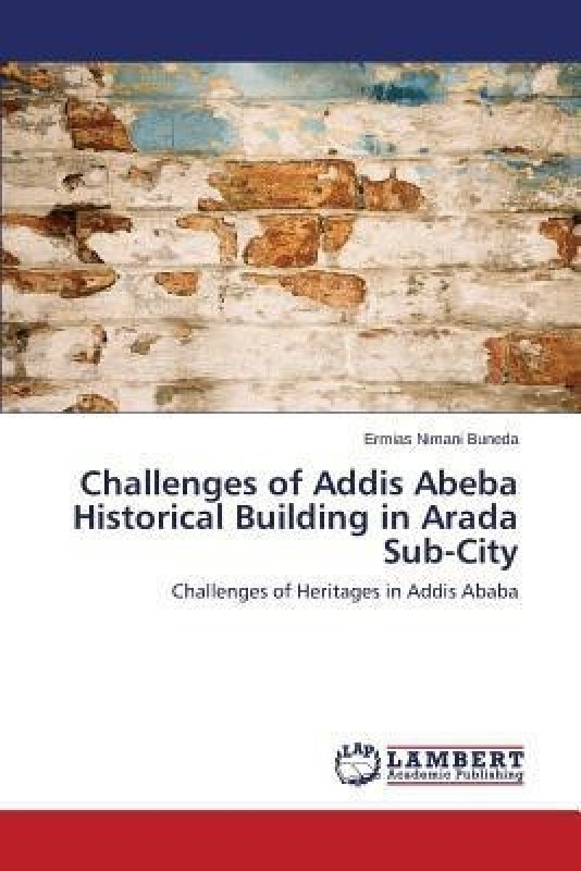 Challenges of Addis Abeba Historical Building in Arada Sub-City(English, Paperback, Nimani Buneda Ermias)