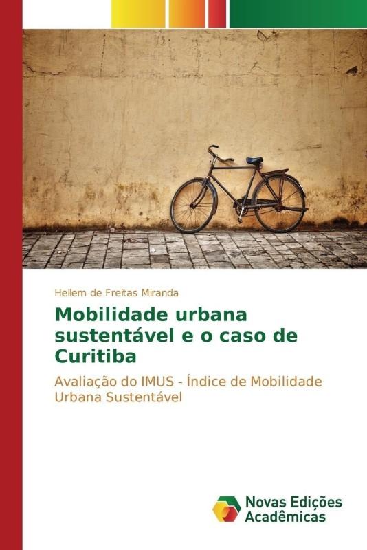 Mobilidade Urbana Sustentavel E O Caso de Curitiba(Portuguese, Paperback, De Freitas Miranda Hellem)