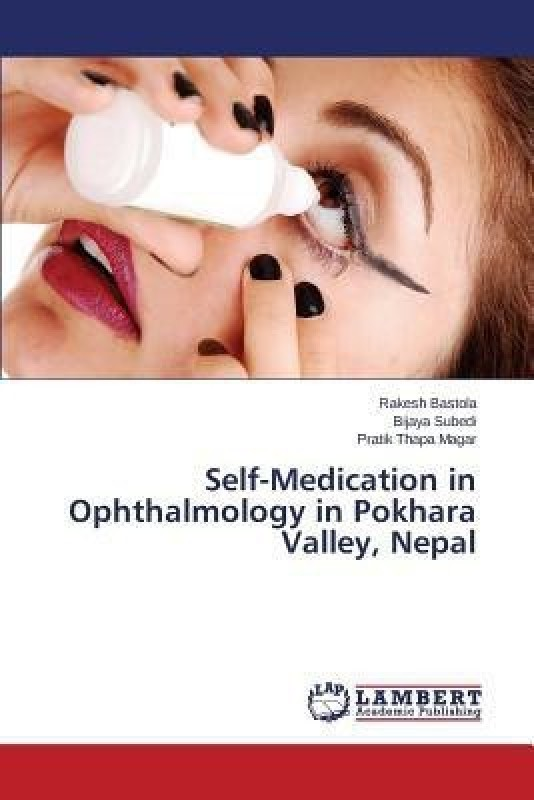 Self-Medication in Ophthalmology in Pokhara Valley, Nepal(English, Paperback, Bastola Rakesh)