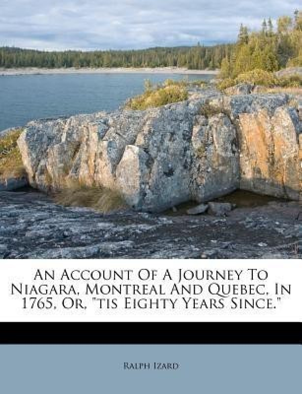 An Account of a Journey to Niagara, Montreal and Quebec, in 1765, Or, Tis Eighty Years Since.(English, Paperback, Izard Ralph)