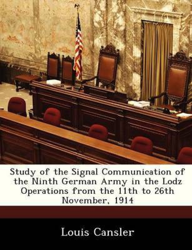 Study of the Signal Communication of the Ninth German Army in the Lodz Operations from the 11th to 26th November, 1914(English, Paperback, Cansler Louis)
