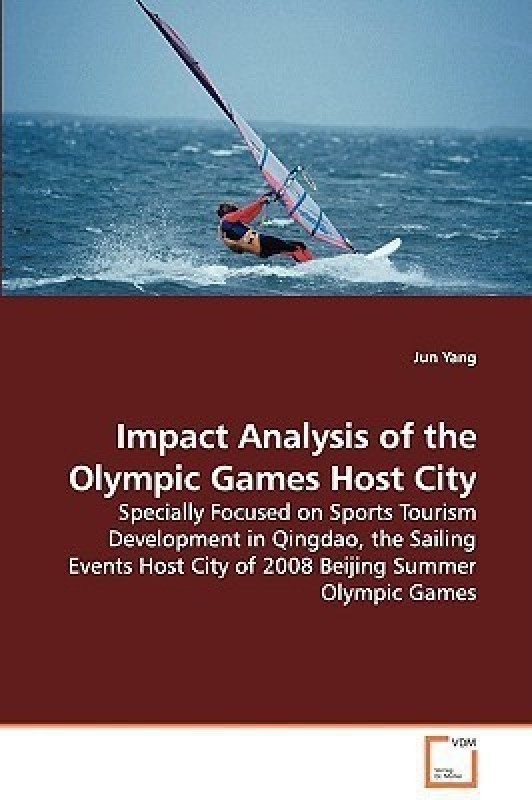 Impact Analysis of the Olympic Games Host City - Specially Focused on Sports Tourism Development in Qingdao, the Sailing Events Host City of 2008 Beijing Summer Olympic Games(English, Paperback, Yang Jun)