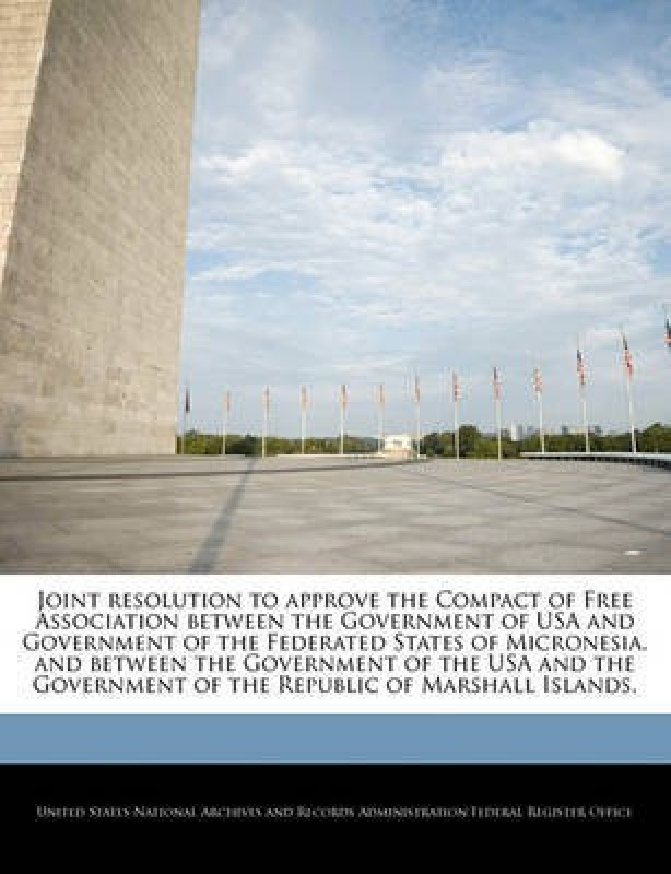 Joint Resolution to Approve the Compact of Free Association Between the Government of USA and Government of the Federated States of Micronesia, and Between the Government of the USA and the Government of the Republic of Marshall Islands.(English, Paperback, unknown)