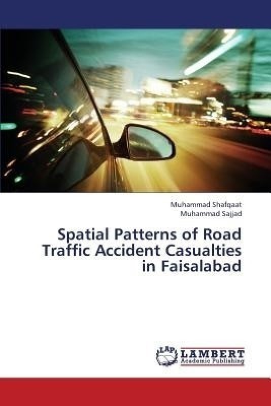 Spatial Patterns of Road Traffic Accident Casualties in Faisalabad(English, Paperback, Shafqaat Muhammad)