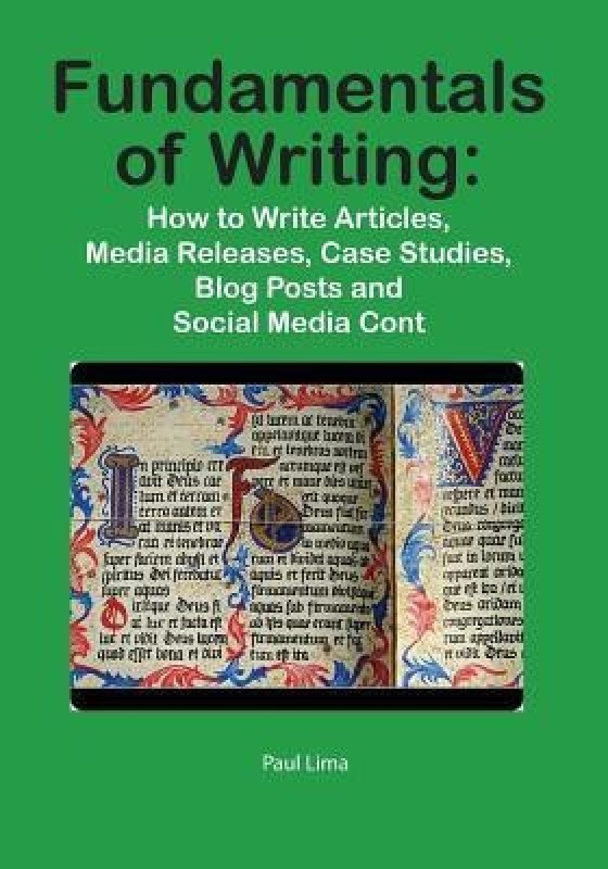 Fundamentals of Writing - How to Write Articles, Media Releases, Case Studies, Blog Posts and Social Media Content(English, Paperback, Lima Paul)