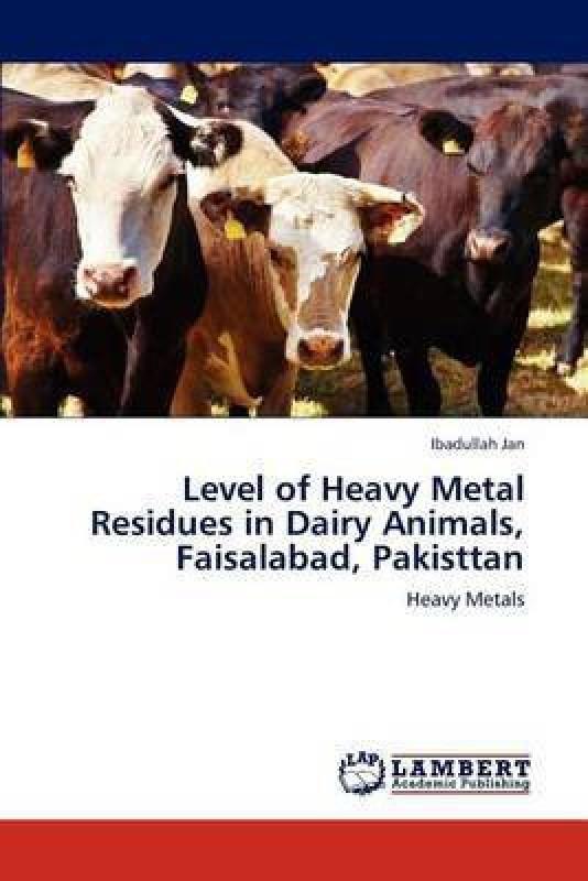 Level of Heavy Metal Residues in Dairy Animals, Faisalabad, Pakisttan(English, Paperback, Jan Ibadullah)