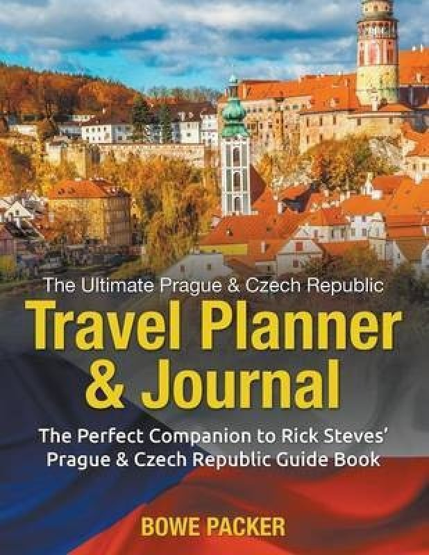 The Ultimate Prague & Czech Republic Travel Planner & Journal(English, Paperback, Packer Bowe)