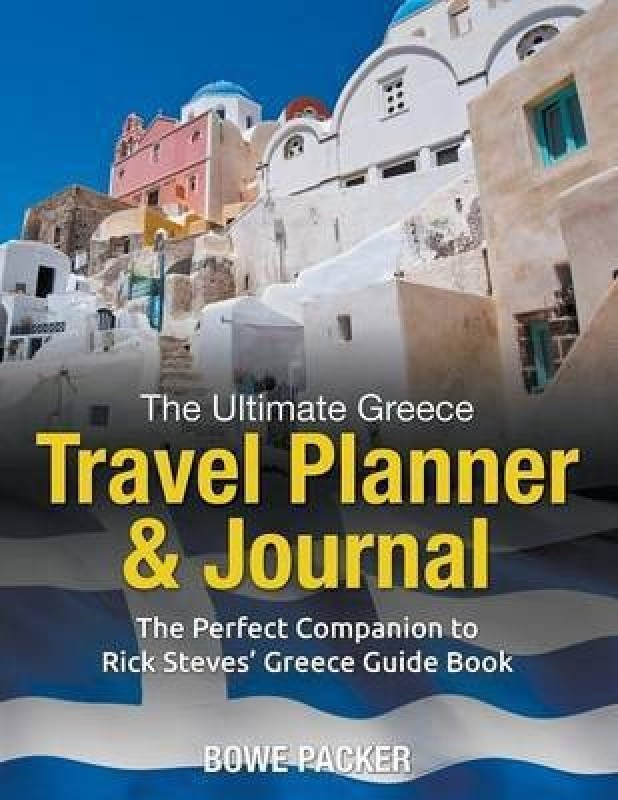 The Ultimate Greece Travel Planner & Journal(English, Paperback, Packer Bowe)