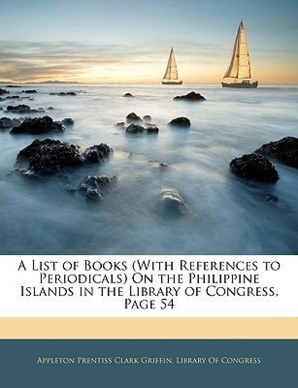 A List of Books (with References to Periodicals) on the Philippine Islands in the Library of Congress, Page 54(English, Paperback, Griffin Appleton Prentiss Clark)