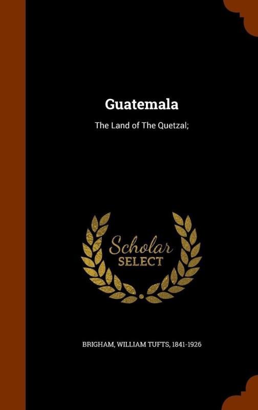 Guatemala(English, Hardcover, Brigham William Tufts)