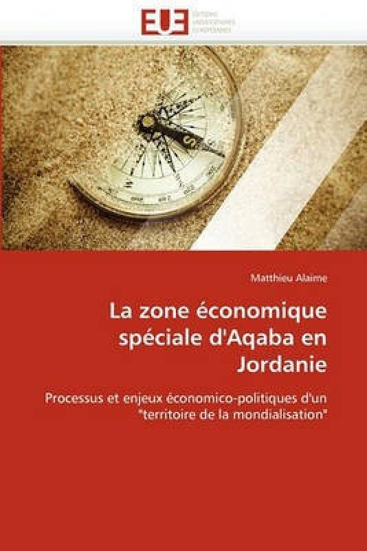 La Zone conomique Sp ciale d''aqaba En Jordanie(French, Paperback, Alaime-M)