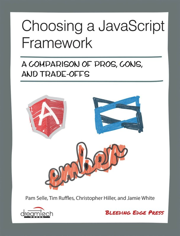 Choosing a JavaScript Framework: A Comparison of Pros, Cons, and Trade-Offs(English, Paperback, Pam Selle, Tim Ruffles, Christopher Hiller, Jamie White)