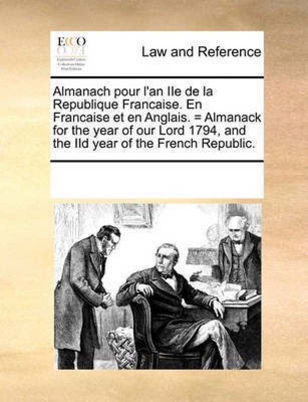 Almanach Pour l'An IIe de la Republique Francaise. En Francaise Et En Anglais. = Almanack for the Year of Our Lord 1794, and the IID Year of the French Republic(English, Paperback, Multiple Contributors)