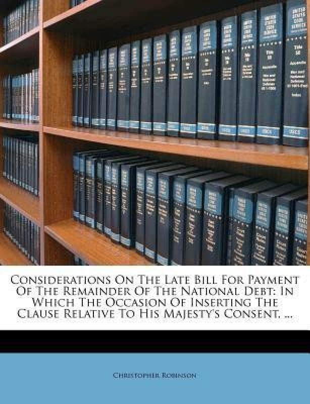 Considerations on the Late Bill for Payment of the Remainder of the National Debt(English, Paperback, Robinson Christopher)