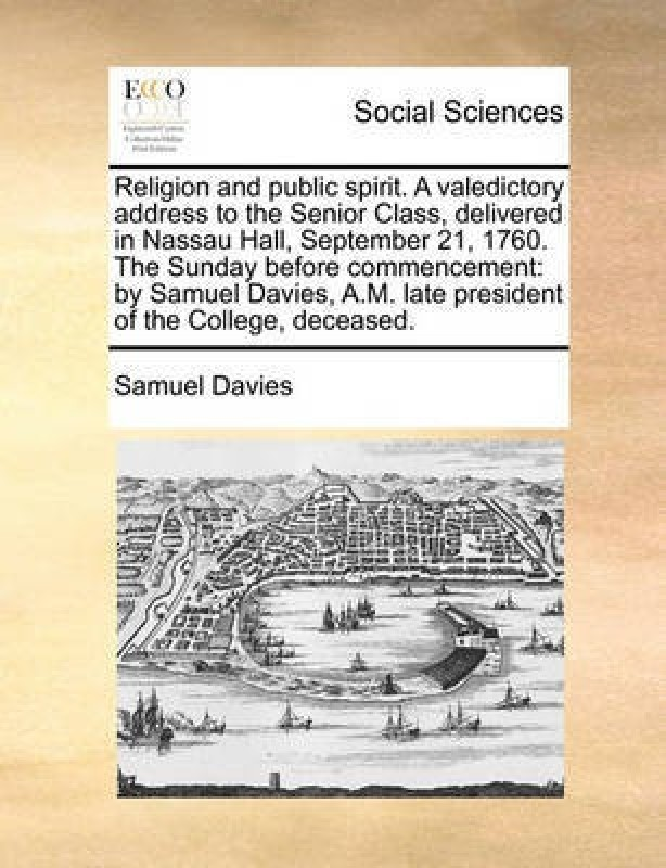 Religion and Public Spirit. a Valedictory Address to the Senior Class, Delivered in Nassau Hall, September 21, 1760. the Sunday Before Commencement(English, Paperback, Davies Samuel)