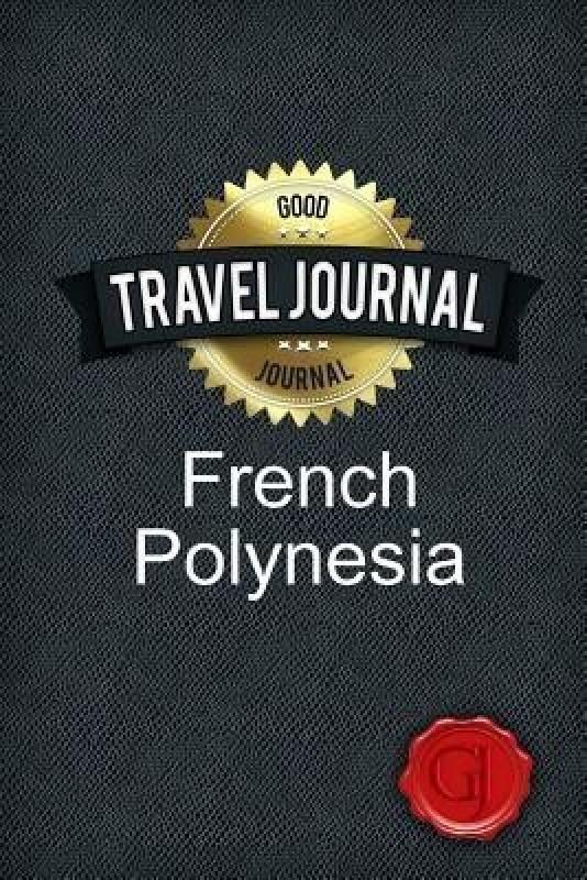 Travel Journal French Polynesia(English, Paperback, Journal Good)