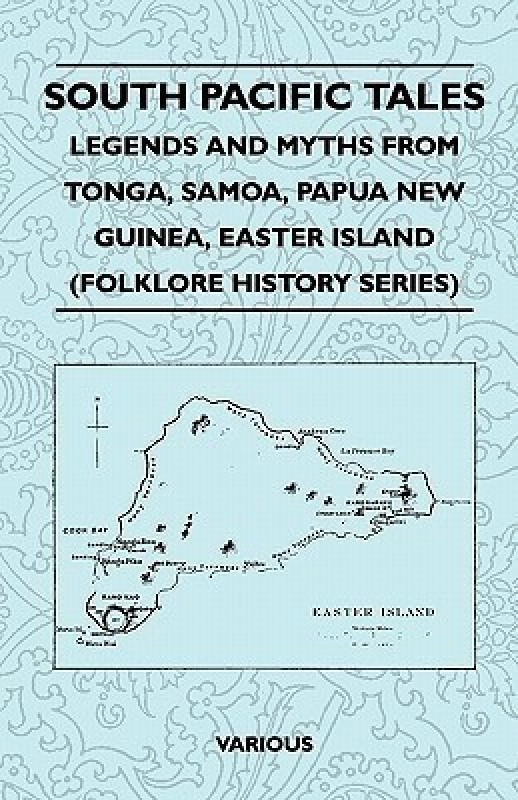 South Pacific Tales - Legends And Myths From Tonga, Samoa, Papua New Guinea, Easter Island (Folklore History Series)(English, Paperback, Various)